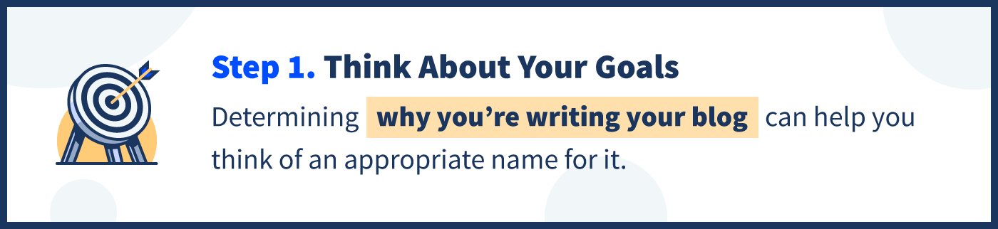 determining why you're writing your blog can help you think of an appropriate name for it.