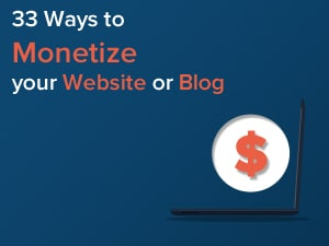 33 Ways to Monetize Your Website or Blog