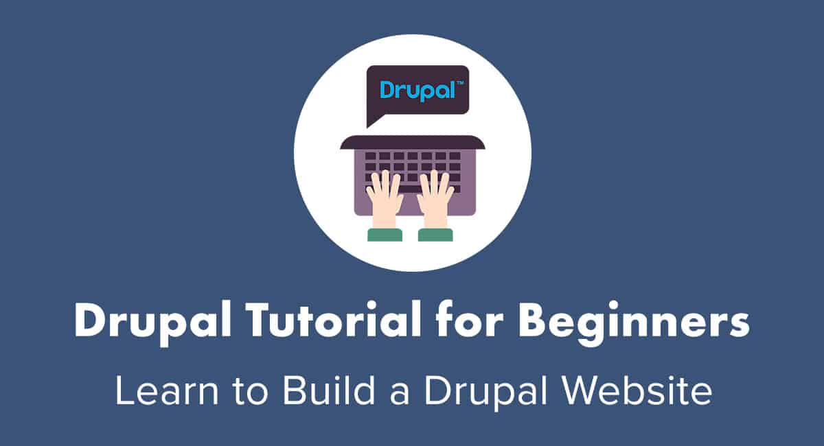 Drupal Tutorial For Beginners Learn To Build A Drupal Website 2020