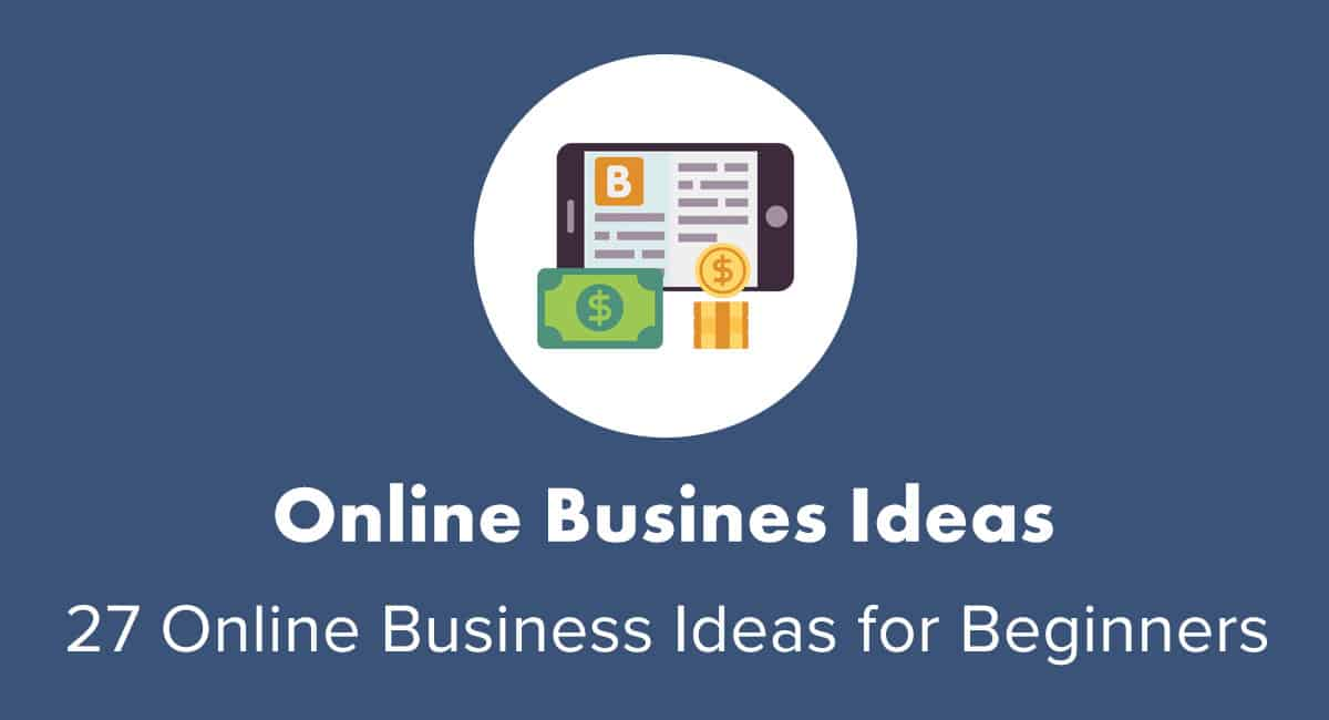 27 Online Business Ideas for Beginners (Start Today)