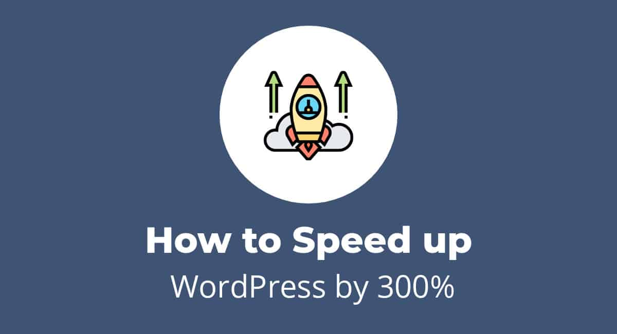 How to Speed up WordPress by 300% or More for Free