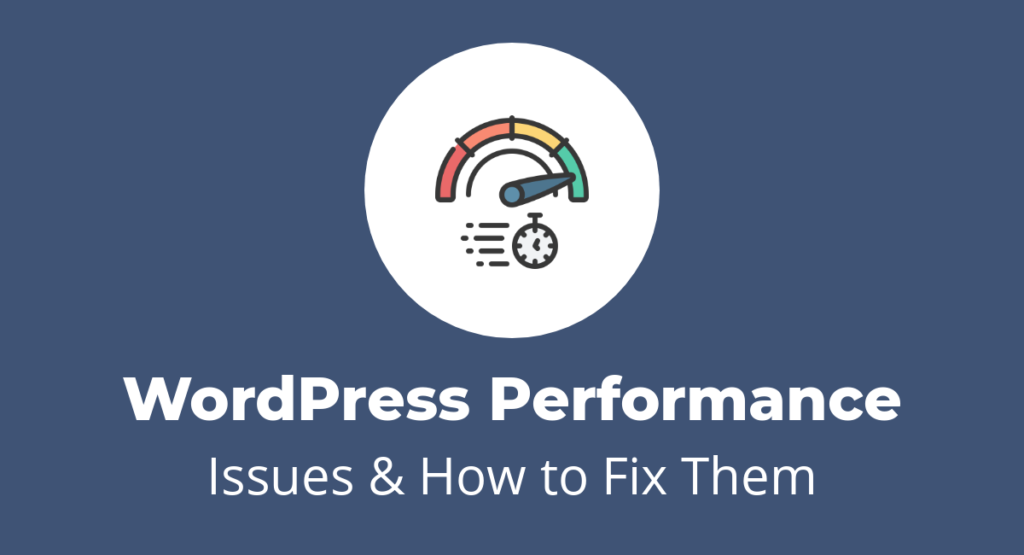 8 WordPress Performance Issues & How to Fix Them