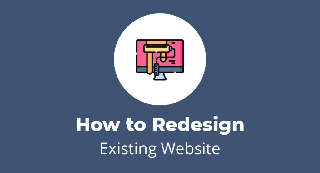 How to Redesign Existing Website - Step by Step Guide
