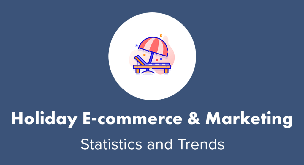 Holiday E-commerce and Marketing Statistics