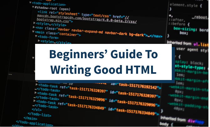 Beginners' Guide To Writing Good HTML